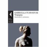 Gabriella Turnaturi, Vergogna. Metamorfosi di un'emozione, Feltrinelli, Milano 2012, pp. 189.