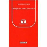 Martin Buber, Religione come presenza, a cura di Francesco Ferrari, Morcelliana, Brescia 2012, pp. 192.
