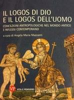A.M. MAZZANTI (ed.), Il Logos dell'uomo e il Logos di Dio