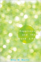 Mike W. Martin, Happiness and the Good Life, Oxford University Press, New York 2012, pp. xiii + 230.