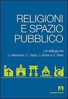 RELIGIONI e spazio PUBBLICO. Un dialogo tra J. Habermas, C. Taylor, J. Butler e C. West
