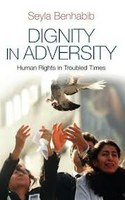 Sheila BENHABIB, Dignity in Adversity. Human Rights in Troubled Times, Polity, Cambridge 2011