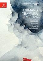 Carla DANANI (a cura di), L'umano tra CURA e MISURA