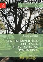 DANIELA VERDUCCI, La fenomenologia della vita di Anna-Teresa Tymieniecka, Aracne, Roma  2012