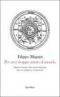 Filippo MIGNINI, Per aver troppo amato il mondo. Dialogo in due atti sulla violenza tra un giurista e un filosofo, Quodlibet, Macerata 2012