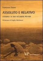 Francesco TOTARO, Assoluto e relativo. L'essere e il suo accadere per noi, Vita e Pensiero, Milano 2013