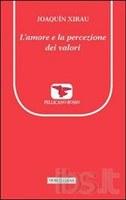 Joaquín XIRAU, L'amore e la percezione dei valori, a cura di Nunzio Bombaci, Morcelliana, Brescia 2012