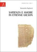 Donatella Pagliacci, Sapienza e amore in Étienne Gilson, Aracne, Roma 2011, pp. 176.