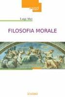 Luigi Alici, Filosofia morale, La Scuola, Brescia 2011, pp. 400.