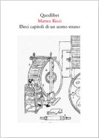 Matteo Ricci, Dieci capitoli di un uomo strano, seguito da Otto canzoni per un manicordo occidentale, a cura di Wang Suna e Filippo Mignini, testo cinese a fronte, Quodlibet, Macerata 2010, pp. 550