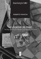 Roberto MANCINI, Le logiche del male. Teoria critica e rinascita della società, Rosenberg & Sellier, Torino 2012