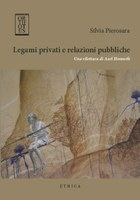 Silvia PIEROSARA, Legami privati e relazioni pubbliche. Una rilettura di Axel Honneth